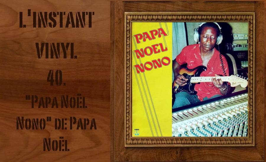 l instant vinyle 40 papa no l nono de papa no l. Black Bedroom Furniture Sets. Home Design Ideas